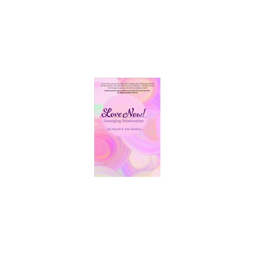 Love Now! : Untangling Relationships (Paperback) (Jan Harrell & Alan Robins)