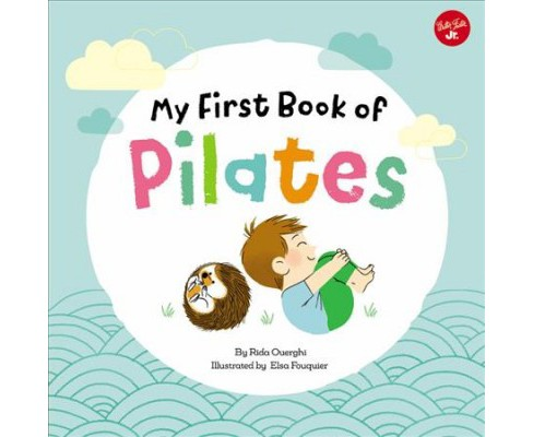 My First Book of Pilates -  (My First Book of …) by Rida Ouerghi (Hardcover) - image 1 of 1
