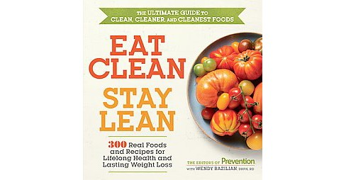 Eat Clean, Stay Lean : 300 Real Foods and Recipes for Lifelong Health and Lasting Weight Loss: The - image 1 of 1