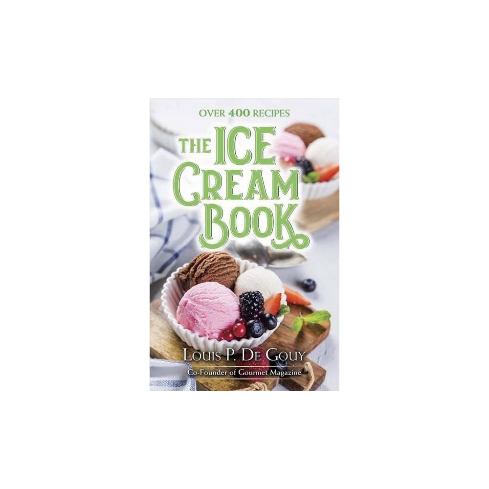 Ice Cream Book : Over 400 Recipes - by Louis P. De Gouy (Hardcover)