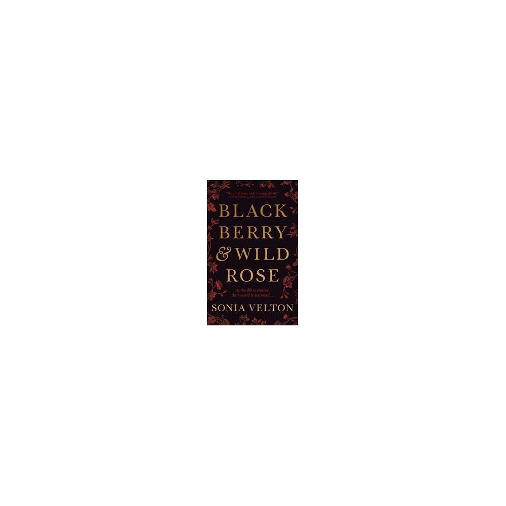 Blackberry and Wild Rose - by Sonia Velton (Hardcover)