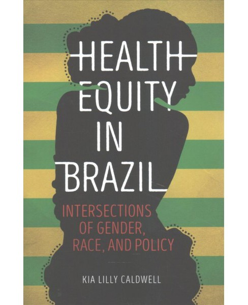 Health Equity in Brazil : Intersections of Gender, Race, and Policy -  by Kia Lilly Caldwell (Paperback) - image 1 of 1