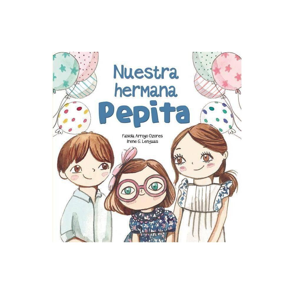 Nuestra Hermana Pepita By Fabiola Arroyo Hardcover