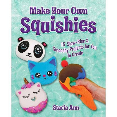 Make Your Own Squishies - by  Ann Stacia (Paperback)