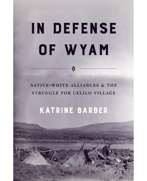 In Defense of Wyam : Native-White Alliances & the Struggle for Celilo Village -  (Paperback) - image 1 of 1