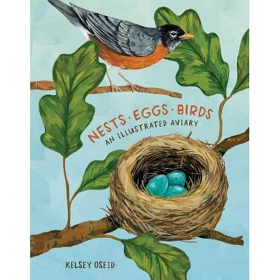 Nests, Eggs, Birds - by  Kelsey Oseid (Hardcover)