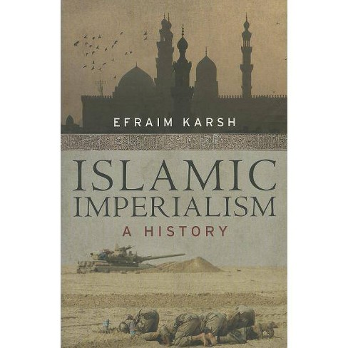 Islamic Imperialism - 2 Edition by  Efraim Karsh (Paperback) - image 1 of 1