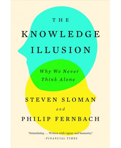 Knowledge Illusion : Why We Never Think Alone -  Reprint by Steven Sloman & Philip Fernbach (Paperback) - image 1 of 1