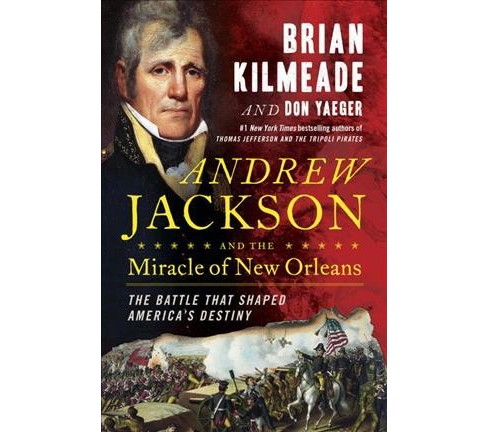Andrew Jackson and the Miracle of New Orleans : The Battle That Shaped America's Destiny (Hardcover) - image 1 of 1