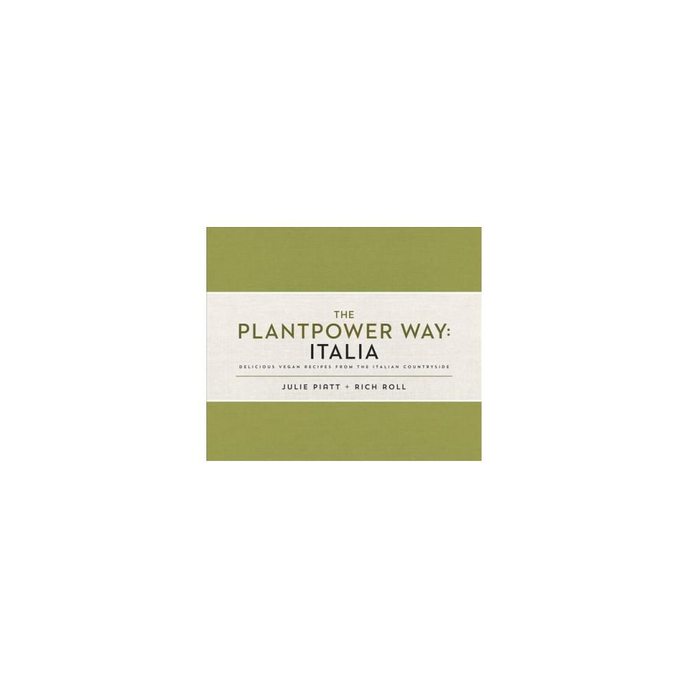 Plantpower Way : Italia: Delicious Vegan Recipes from the Italian Countryside - (Hardcover)