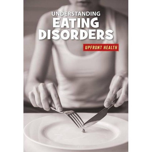 Understanding Eating Disorders - (21st Century Skills Library: Upfront Health) by  Renae Gilles - image 1 of 1