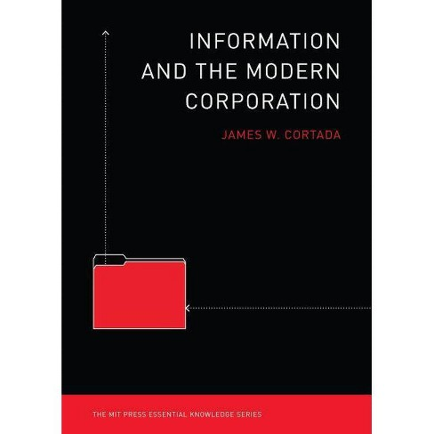 Information and the Modern Corporation - (MIT Press Essential Knowledge) by  James W Cortada (Paperback) - image 1 of 1
