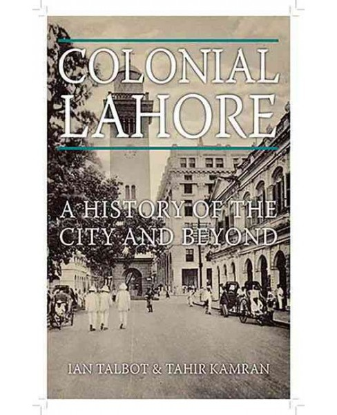 Colonial Lahore : A History of the City and Beyond (Hardcover) (Ian Talbot & Tahir Kamran) - image 1 of 1