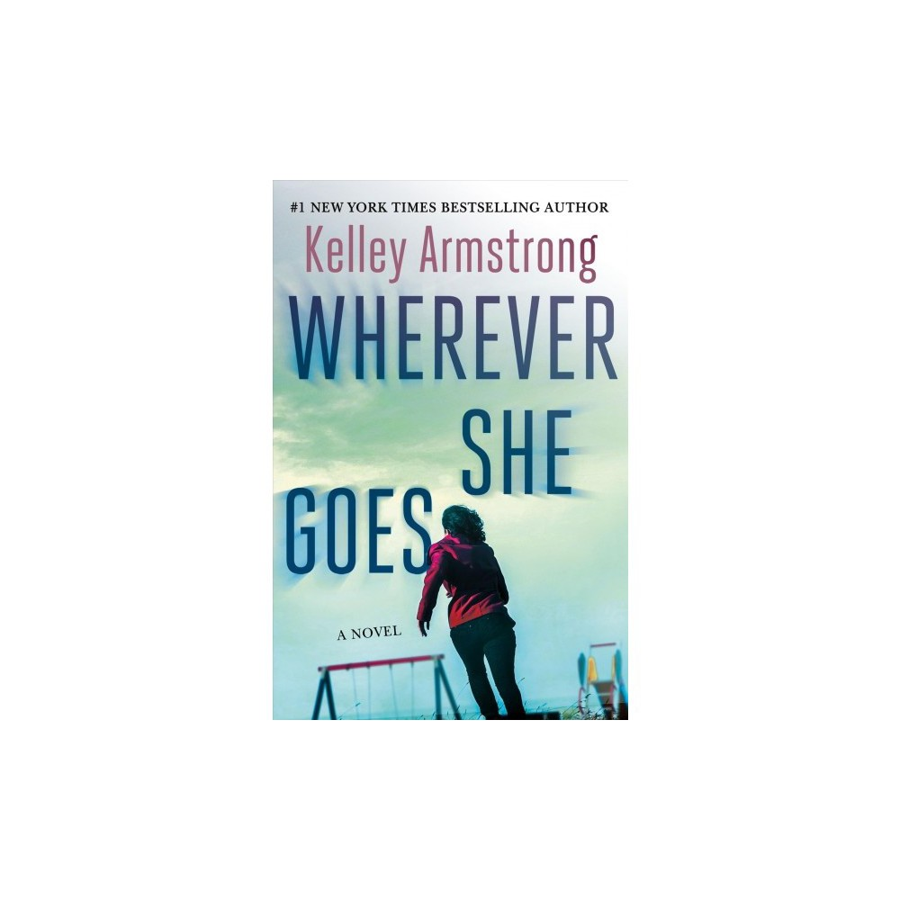 Wherever She Goes - by Kelley Armstrong (Hardcover)