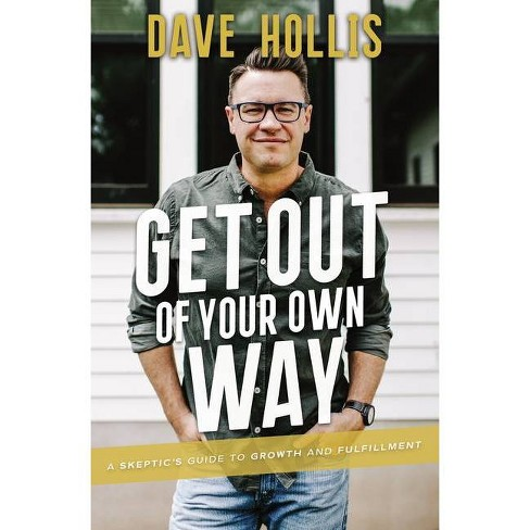 Get Out of Your Own Way - by Dave Hollis (Hardcover) - image 1 of 1