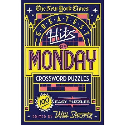 The New York Times Greatest Hits of Monday Crossword Puzzles - by  Will Shortz (Paperback)