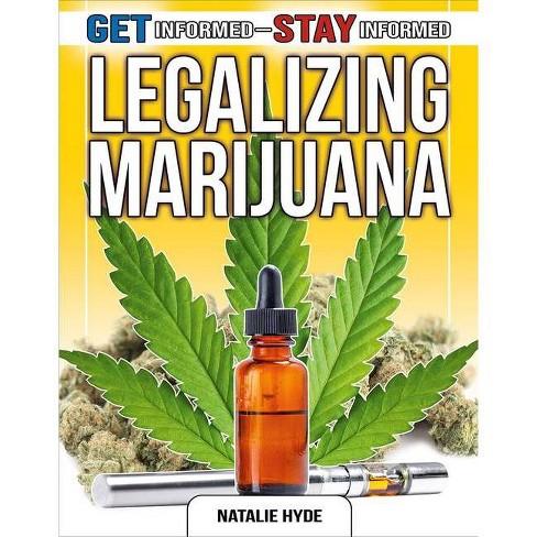 Legalizing Marijuana - (Get Informed--Stay Informed) by  Natalie Hyde (Paperback) - image 1 of 1