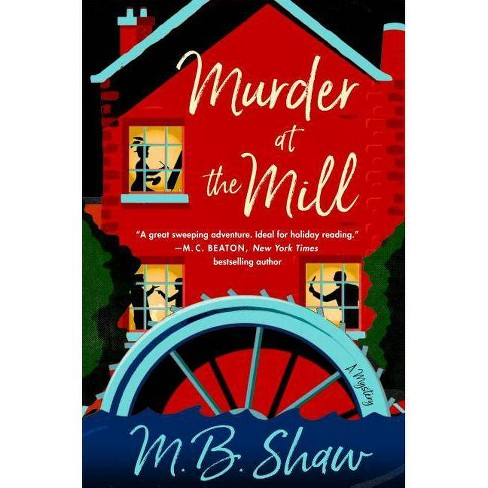 Murder at the Mill - (Iris Grey Mysteries) by  M B Shaw (Hardcover) - image 1 of 1