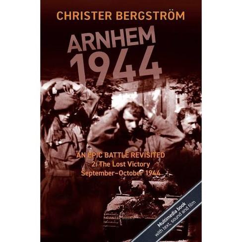 Arnhem 1944 - An Epic Battle Revisited - by  Christer Bergstrom (Paperback) - image 1 of 1