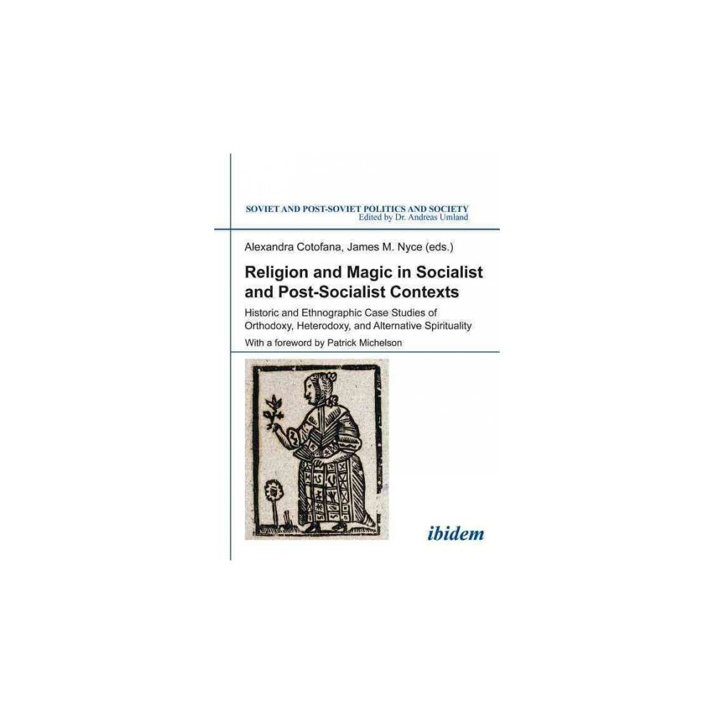 Religion and Magic in Socialist and Post-Socialist Contexts I : Historic and Ethnographic Case Studies