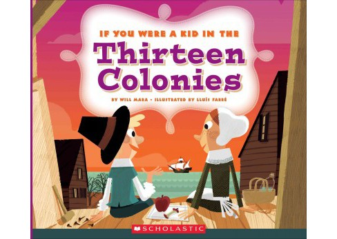 If You Were a Kid in the Thirteen Colonies (Paperback) (Wil Mara) - image 1 of 1