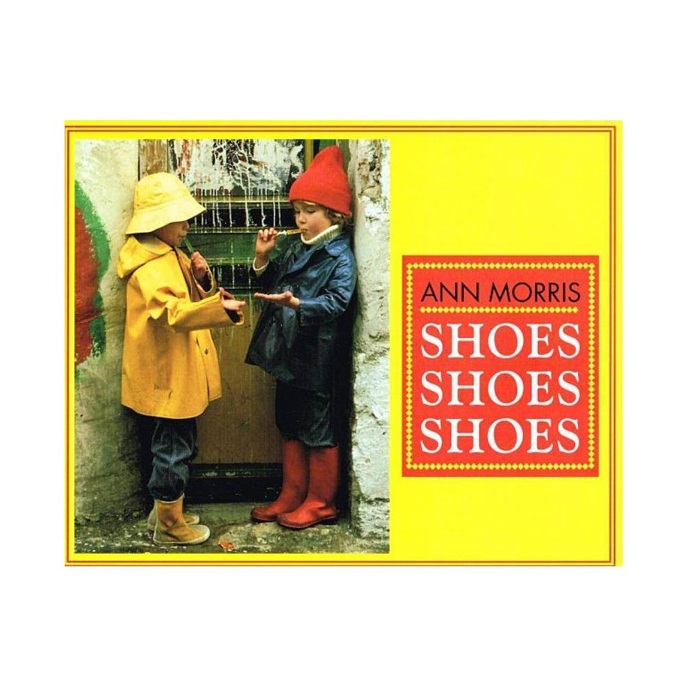 Shoes, Shoes, Shoes - by Ann Morris (Hardcover) Shoes, Shoes, Shoes - by Ann Morris (Hardcover)