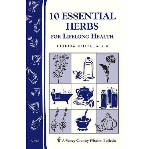10 Essential Herbs for Lifelong Health - (Storey Country Wisdom Bulletin) by  Barbara L Heller - image 1 of 1
