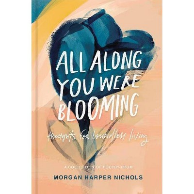 All Along You Were Blooming - by  Morgan Harper Nichols (Hardcover)