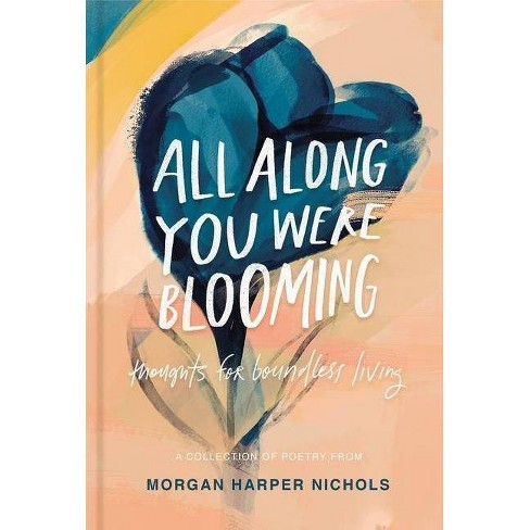 All Along You Were Blooming - by  Morgan Harper Nichols (Hardcover) - image 1 of 1