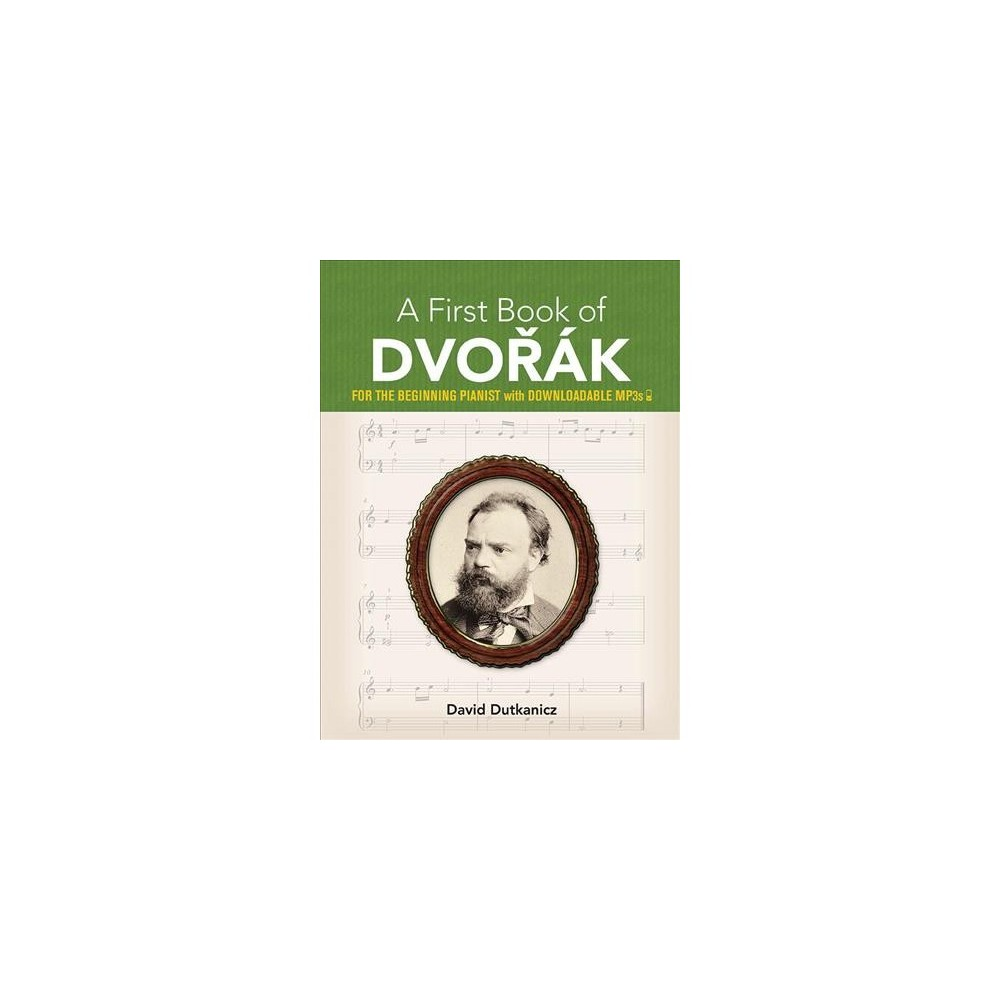 First Book of Dvorák : For the Beginning Pianist With Downloadable Mp3s - by David Dutkanicz (Paperback)