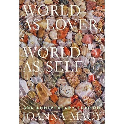 World as Lover, World as Self: 30th Anniversary Edition - by  Joanna Macy (Paperback)