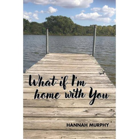 What If I'm Home With You? - by  Hannah Murphy (Paperback) - image 1 of 1