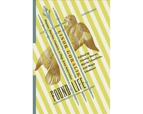 Found Life : Poems, Stories, Comics, a Play, & an Interview -  by Linor Goralik (Hardcover) - image 1 of 1