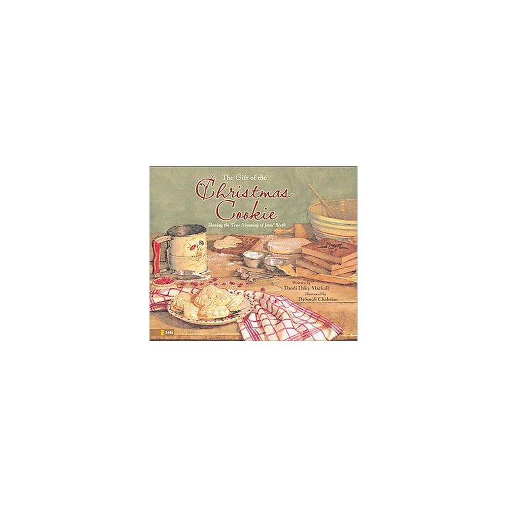 Gift of the Christmas Cookie : Sharing the True Meaning of Jesus' Birth (Hardcover) (Dandi Daley
