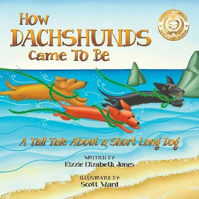 How Dachshunds Came to Be (Soft Cover)- (Tall Tales)by Kizzie Elizabeth Jones (Paperback)