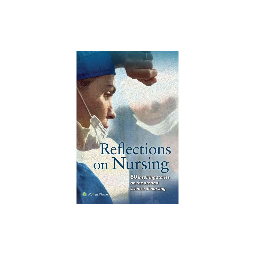 Reflections on Nursing : 80 inspiring stories on the art and science of nursing (Paperback)