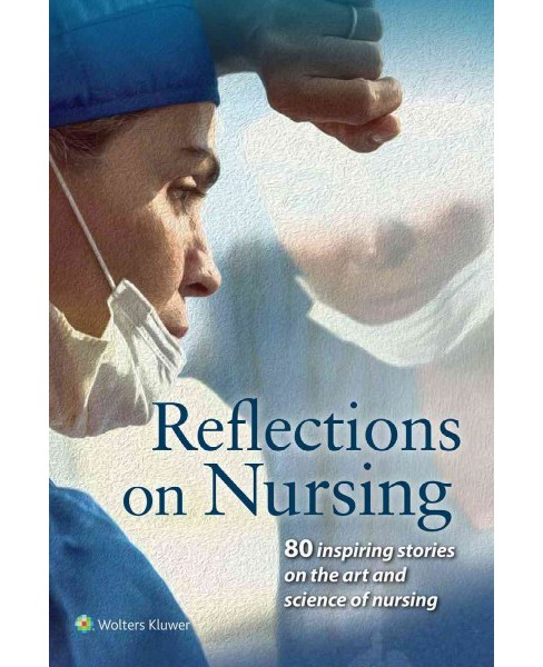 Reflections on Nursing : 80 inspiring stories on the art and science of nursing (Paperback) - image 1 of 1