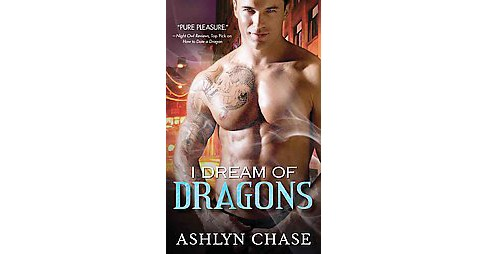 I Dream of Dragons (Reissue) (Paperback) (Ashlyn Chase) - image 1 of 1
