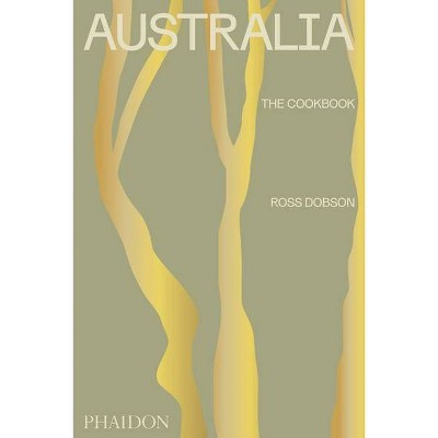 Australia: The Cookbook - by  Ross Dobson (Hardcover)