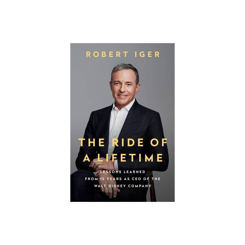The Ride Of A Lifetime By Robert Iger Hardcover