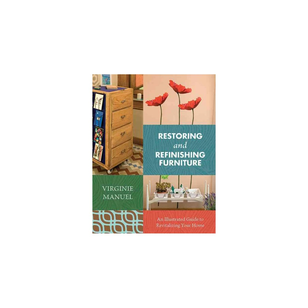Restoring and Refinishing Furniture : An Illustrated Guide to Revitalizing Your Home (Paperback)