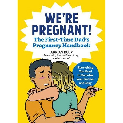 We're Pregnant! the First Time Dad's Pregnancy Handbook - by Adrian Kulp (Paperback)