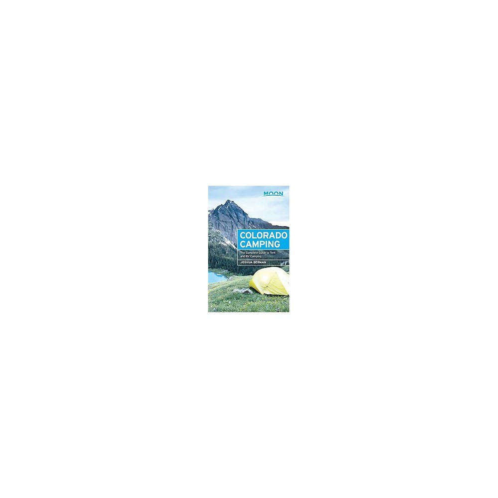 Moon Colorado Camping : The Complete Guide to Tent and Rv Camping (Paperback) (Joshua Berman)