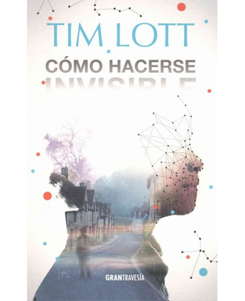 Cómo hacerse invisible / How To Be Invisible (Paperback) (Tim Lott) - image 1 of 1