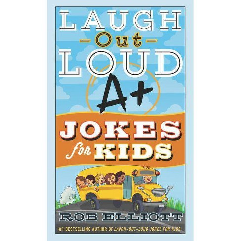 Laugh-Out-Loud A+ Jokes for Kids -  by Rob Elliott (Paperback) - image 1 of 1