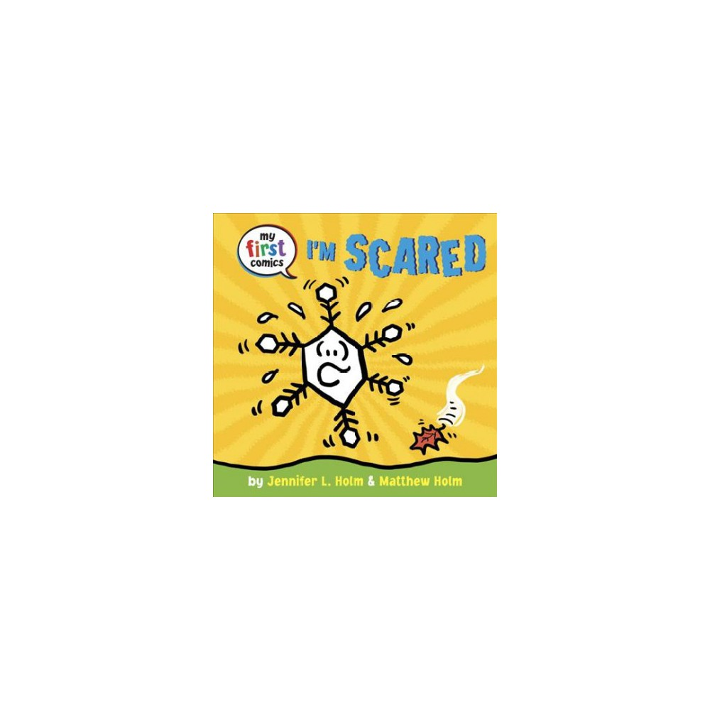 I'm Scared - (My First Comics) by Jennifer L. Holm (Hardcover)