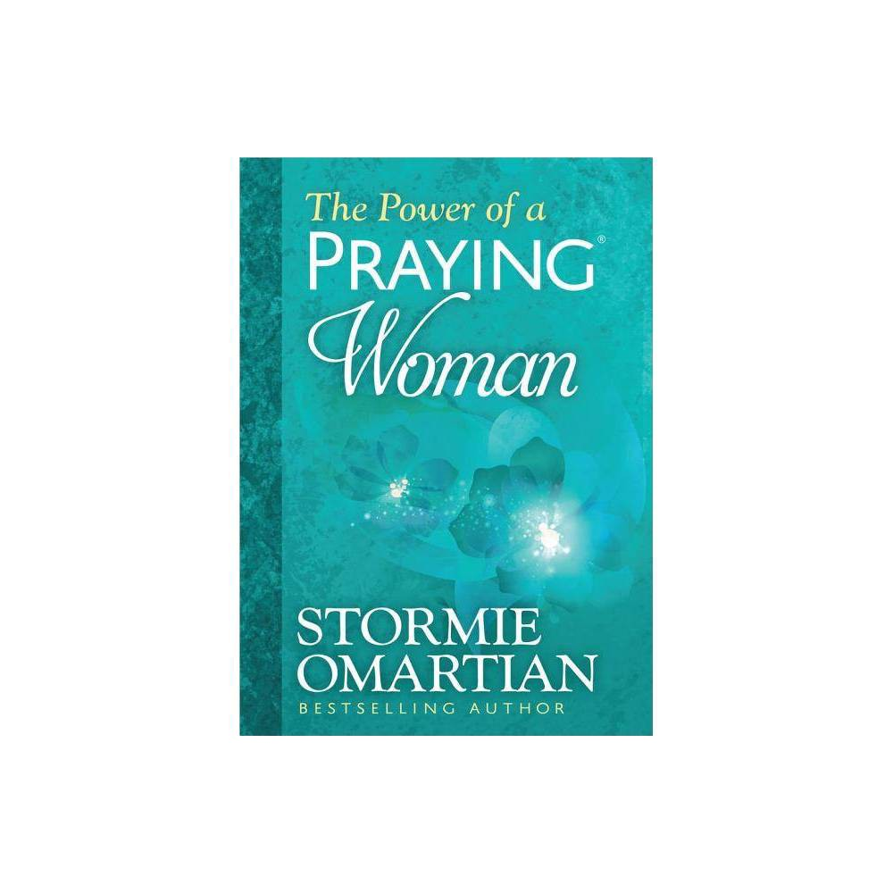 The Power of a Praying Woman Deluxe Edition - by Stormie Omartian (Hardcover)