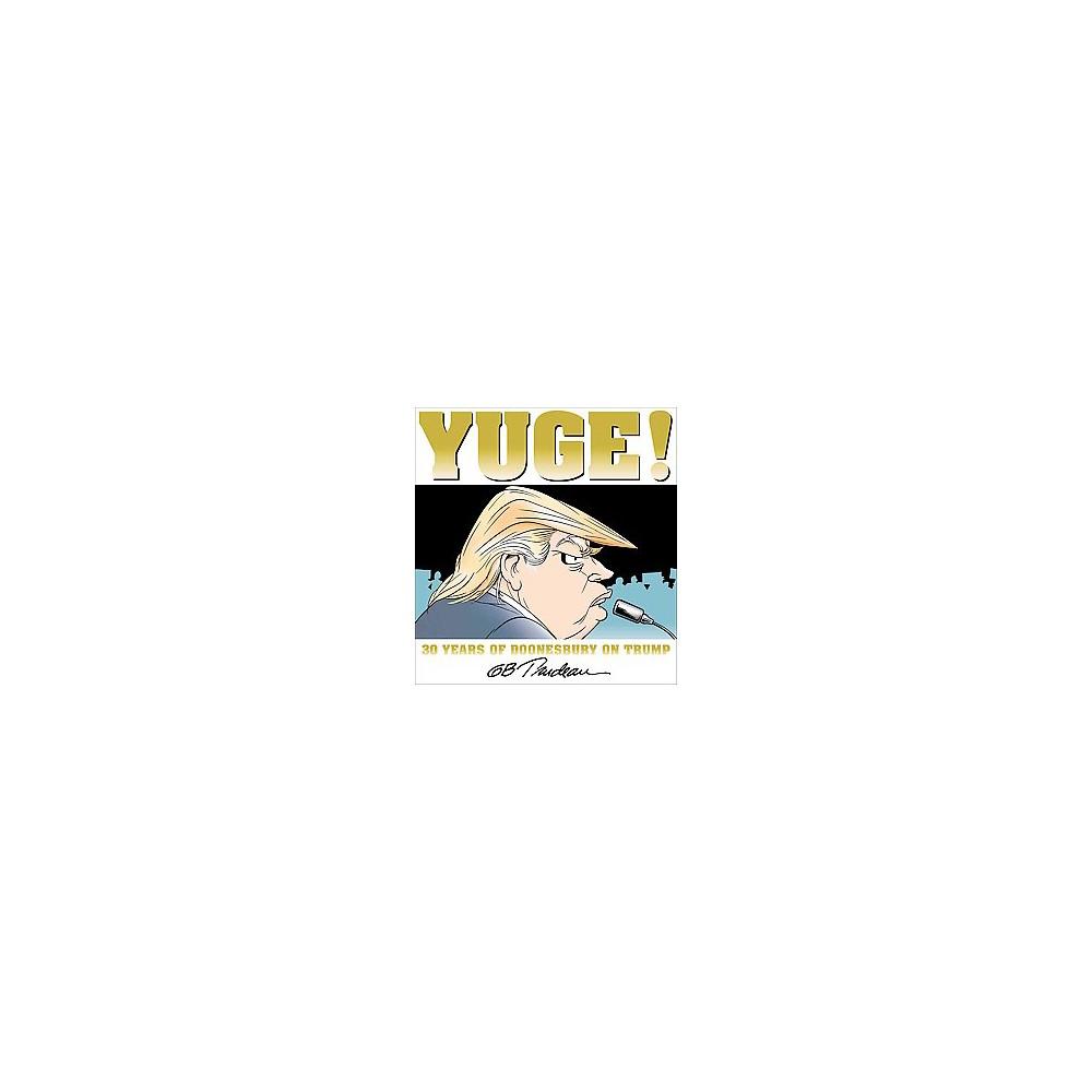 Yuge!: 30 Years of Doonesbury on Trump (Paperback) by G. B. Trudeau