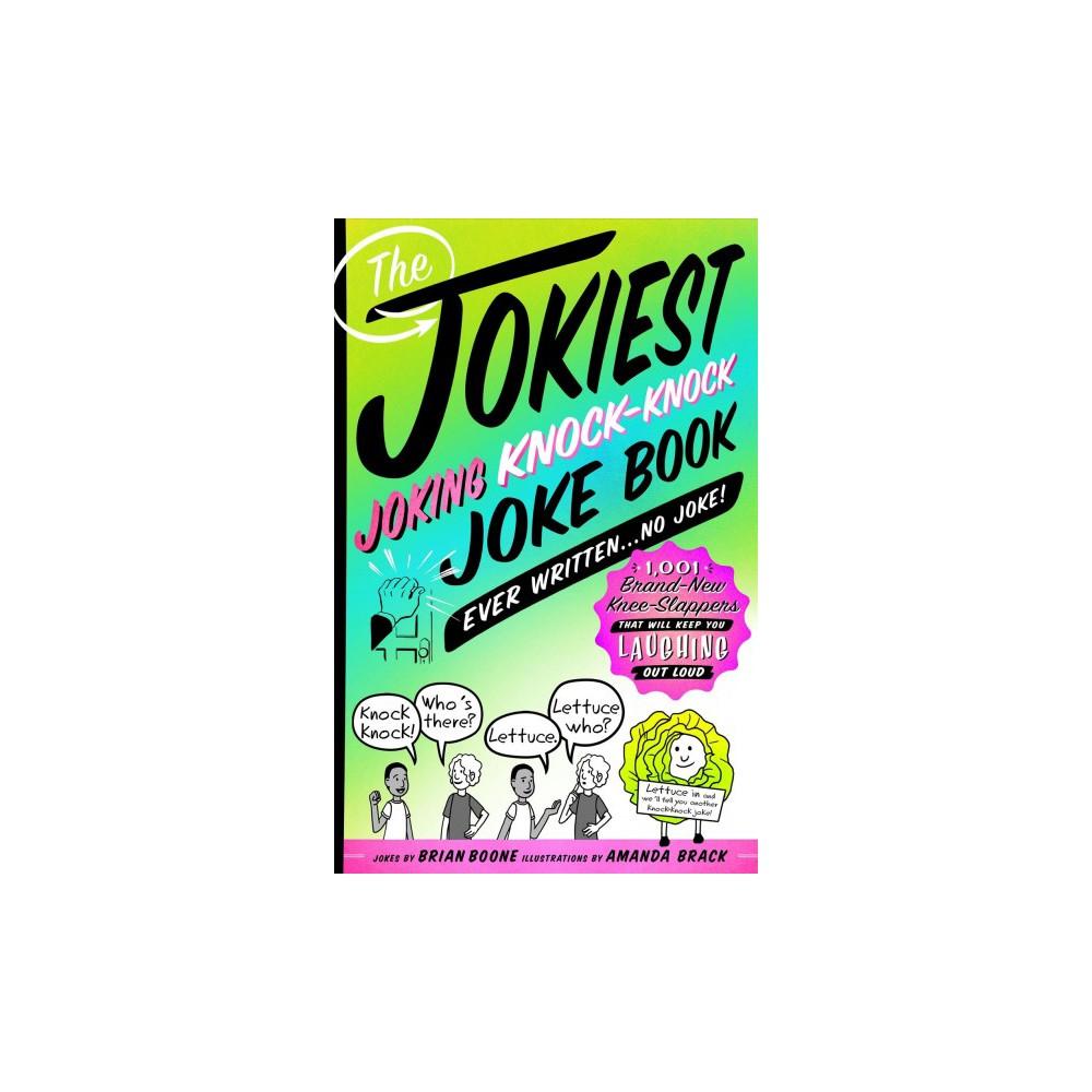Jokiest Joking Knock-Knock Joke Book Ever Written...no Joke! : 1,001 Brand-new Knee-Slappers That Will