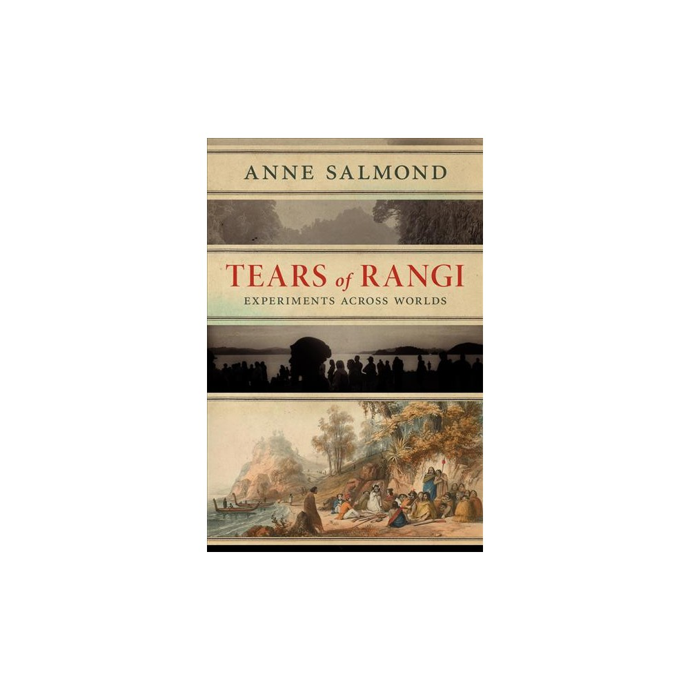 Tears of Rangi : Experiments Across Worlds - by Anne Salmond (Hardcover)